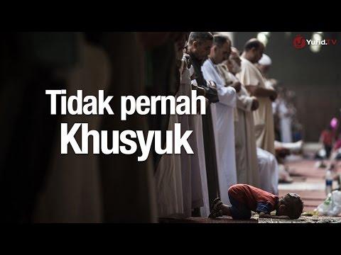 Ceramah Singkat: Tidak Pernah Khusyuk - Ustadz Abdullah Taslim, MA.