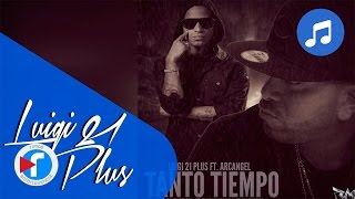 Tanto Tiempo - LuiGi 21 Plus Ft. Arcangel [Audio]