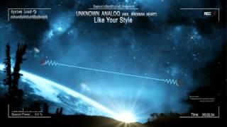 Unknown Analoq (Aka. Brennan Heart) - Like Your Style [HQ Original]