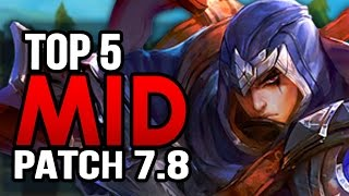 NEW TOP 5 MID LANERS in Patch 7.8 TO CLIMB WITH (League of Legends)