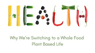 Benefits of a WHOLE FOOD PLANT BASED DIET | Why We Are Making the Switch | GOING VEGAN
