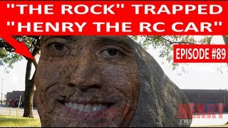 """THE ROCK TRAPPED """"HENRY THE RC CAR""""! (EPISODE #89)"""