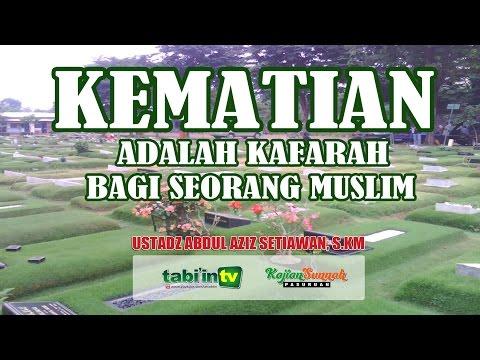 Kematian Adalah Kafarah Bagi Setiap Muslim - Ustadz Abdul Aziz S, S.KM