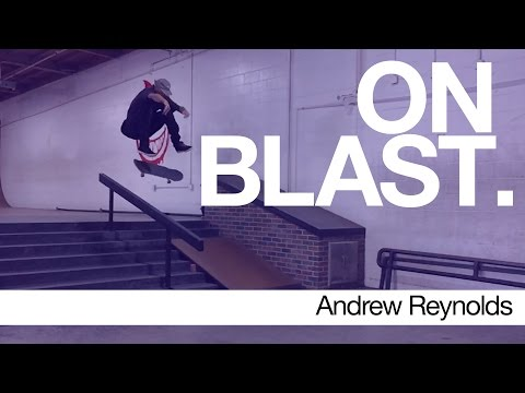 Andrew Reynolds - ON BLAST. | Biebel's Park