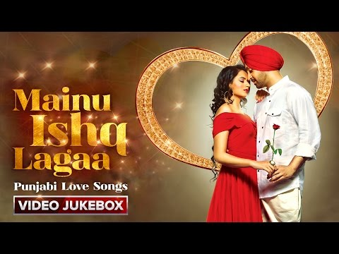 Mainu Ishq Lagaa | Punjabi Love Songs | Video Jukebox