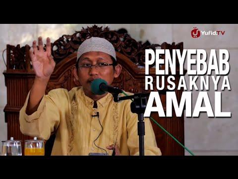Ceramah Islam: Penyebab Rusaknya Amal - Ustadz Badru Salam, Lc