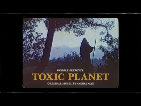 "The Worble's ""Toxic Planet"" Video"