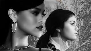 Rihanna, Selena Gomez  - To Get 2 You [Mashup]