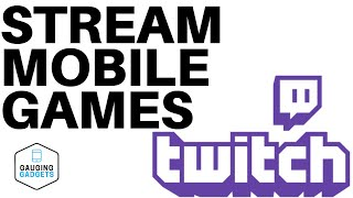 Stream Mobile Games to Twitch with Streamlabs - Android and iOS - Free