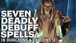 Seven Deadly Debuff Spells in Dungeons and Dragons 5e