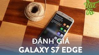 Vật Vờ| Đánh giá chi tiết Samsung Galaxy S7 Edge