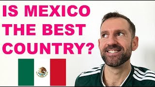IS MEXICO THE BEST COUNTRY? (6 Reasons)