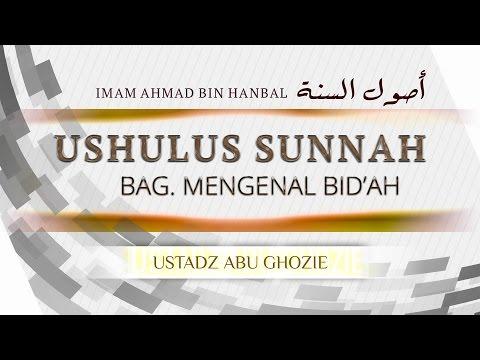 Pengajian Islam: Ushulus Sunnah Bag. Mengenal Bid'ah - Ustadz Abu Ghozie As Sundawie