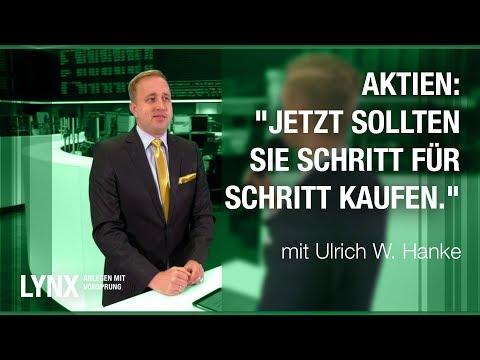 """Aktien: """"Jetzt sollten Sie Schritt für Schritt kaufen."""" Interview mit Ulrich W.Hanke LYNX fragt nach"""