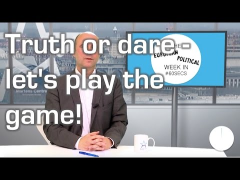Truth or dare - let's play the game. The European political week in 60secs.