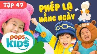 Mầm Chồi Lá Tập 47 - 💫  Phép Lạ Hằng Ngày 💫 Ca Nhạc Thiếu Nhi Hay Trên Kênh POPS Kids