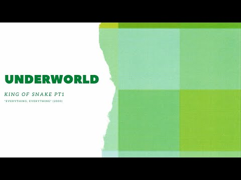 Underworld - King Of Snake pt. I [Everything, Everything]