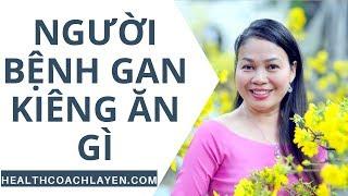 Người bệnh gan kiêng ăn gì - Health Coach La Yến - Yến Sào Doanh Nhân