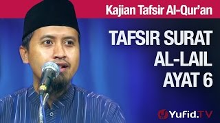 Tafsir Al Quran Surat Al-lail #7: Ayat 6 - Ustadz Abdullah Zaen, MA