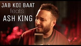 Jab Koi Baat Bigad Jaye feats Ash King   Collab Session with Ajay Singha   Shomu Seal