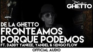 De La Ghetto - Fronteamos Porque Podemos ft. Daddy Yankee, Yandel & Ñengo Flow [Official Audio]