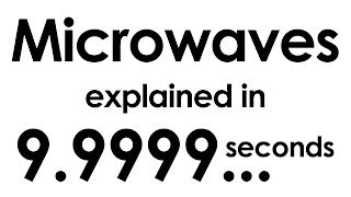 Microwaves Explained In Ten Seconds