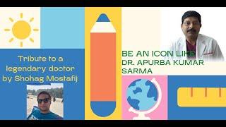 Be An Icon Like Dr. Apurba Kumar Sarma By Shohag Mostafij