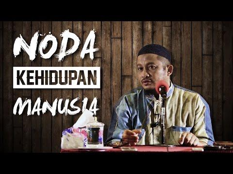 Noda Kehidupan Manusia - Ustadz Abdullah Taslim, Lc MA