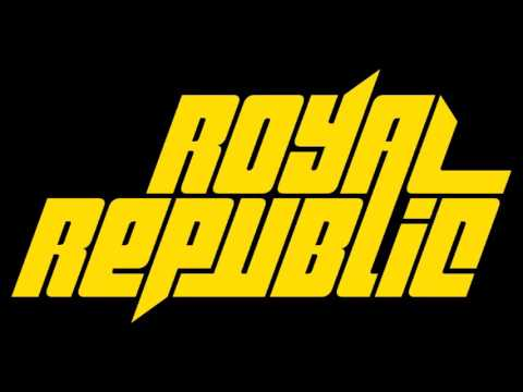 Royal Republic - Here I Come There You Go