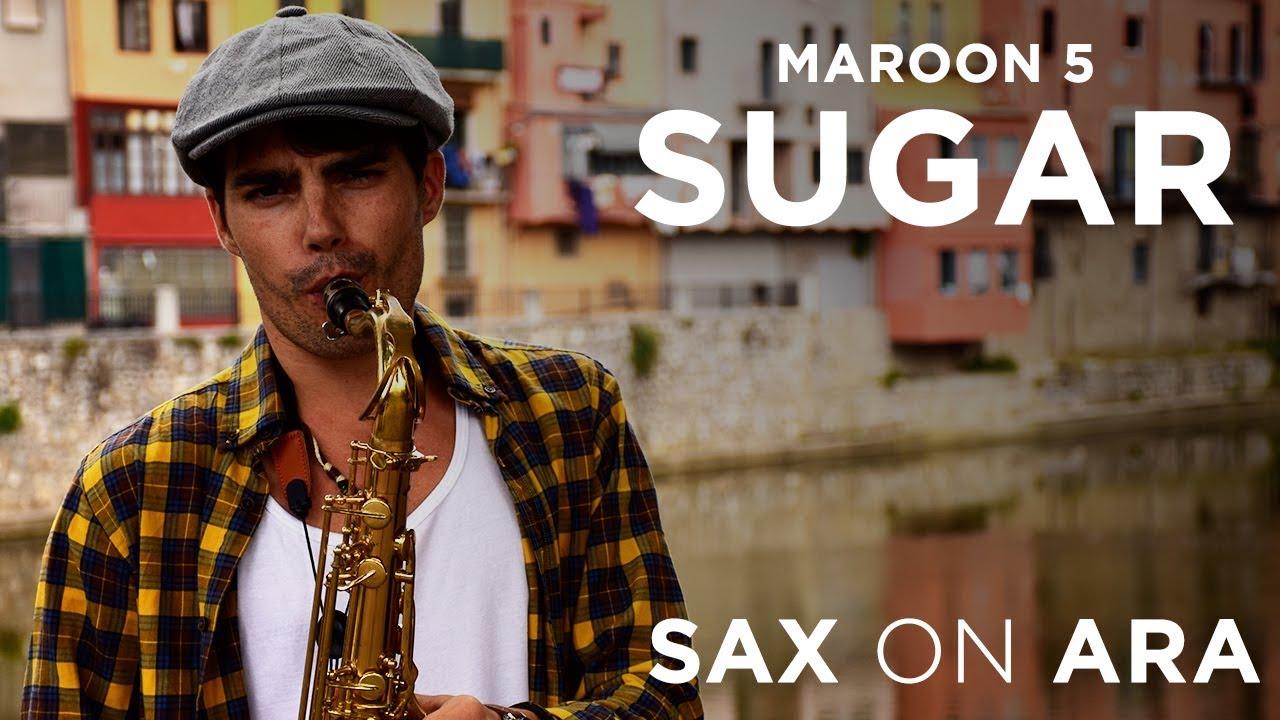 Sugar de Maroon 5 por el saxofonista Sax on Ara