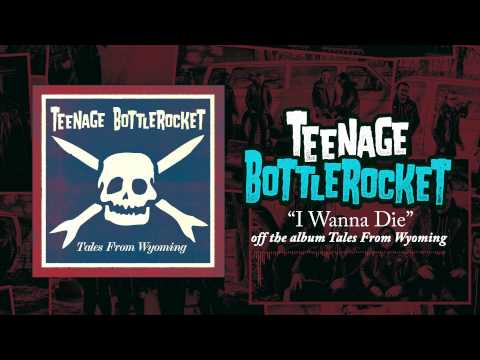 Teenage Bottlerocket - I Wanna Die