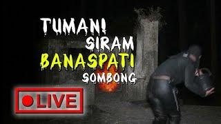 🔴 Live Streaming ! TUMAN Siram Banaspati Sombong