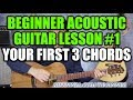 Beginner Acoustic Guitar Lesson #1 - Your First 3 Chords