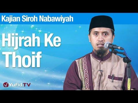 Kajian Sejarah Nabi Muhammad: Hijrah Ke Thoif - Ustadz Abdullah Zaen, MA