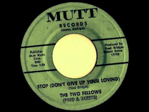 Two Fellows Fred Skeets The Stop Dont Give Up Your Loving Yea Yea Yea Yea