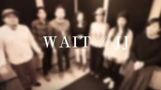 【JJ】WAIT(オリジナル) official video