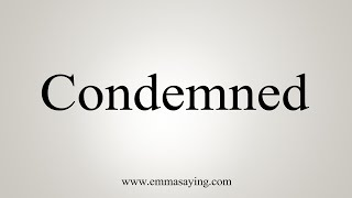 How To Say Condemned