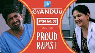 PDT GyANDUu | Film no.2 - PROUD RAPIST : Short Film Series : Nirbhaya Case : PDT