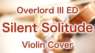 "Overlord III ED ""Silent Solitude"" (Violin Cover)"