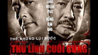 Phim Châu Nhuận Phát mới nhất cực hay   Thủ Lĩnh Cuối Cùng   Vietsub HD