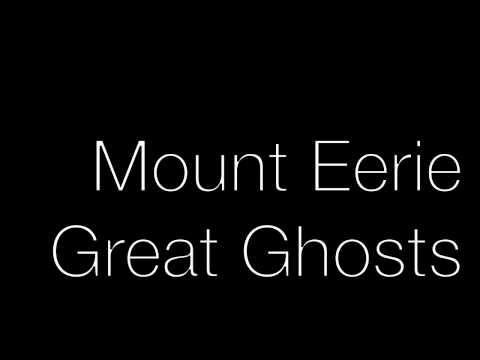 Mount Eerie - Great Ghosts