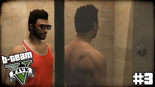 "B-TEAM GTA 5 Online Part 3 - ""Brothers Who Shower Together...!!!"" Grand Theft Auto V PC Gameplay"