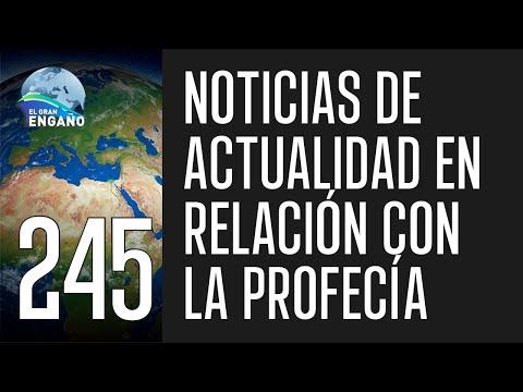 245. Noticias de Actualidad en Relación con la Profecía Bíblica.