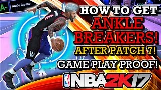 NBA 2K17 HOW TO GET ANKLE BREAKERS AFTER PATCH 7!! (GAME PLAY PROOF!) (BECOME A GOD!)