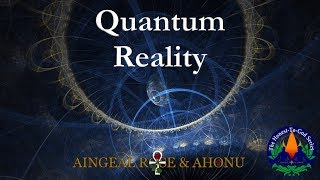 Quantum Reality with Aingeal Rose & Ahonu