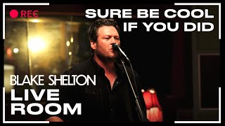 "Blake Shelton Video - Blake Shelton - ""Sure Be Cool If You Did"" captured in The Live Room"