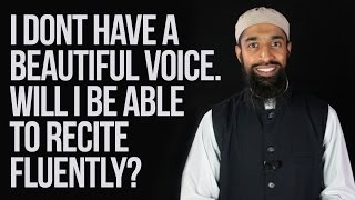 Will I Be Able To Recite Fluently If I Don't Have A Beautiful Voice? | Wisam Sharieff