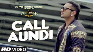 Call Aundi Video Song  ZORAWAR  Yo Yo Honey Singh