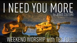 Weekend Worship - I Need You More (Jesus Culture Cover)