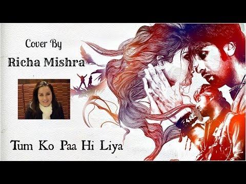 Tum Ko Paa Hi Liya - Rockstar - Cover By Richa Mishra